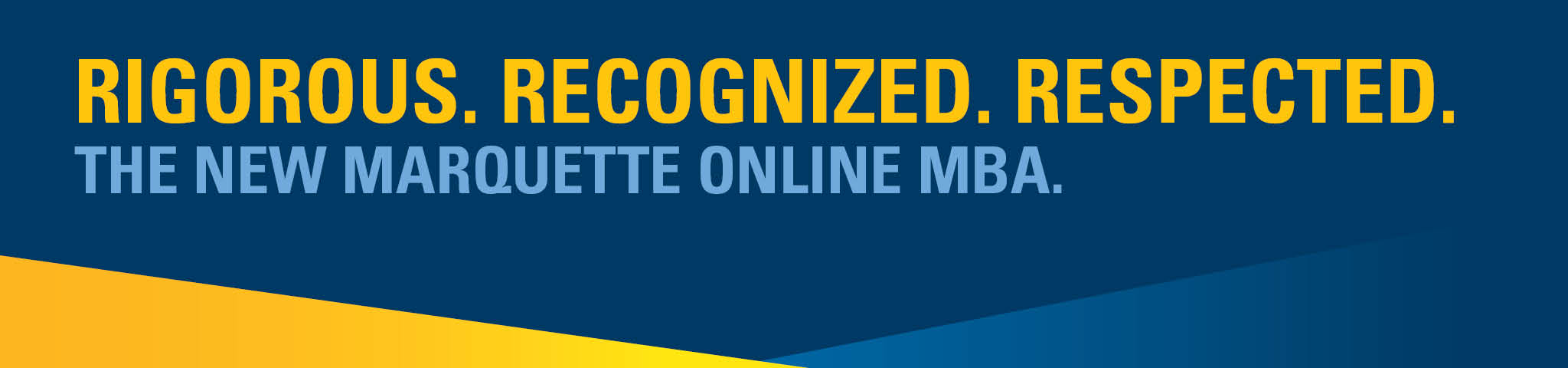 Rigorous, Recognized, Respected.  The new Marquette Online MBA.