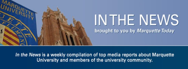 Marquette University In the News is a weekly compilation of top media reports about Marquette University and members of the university community.