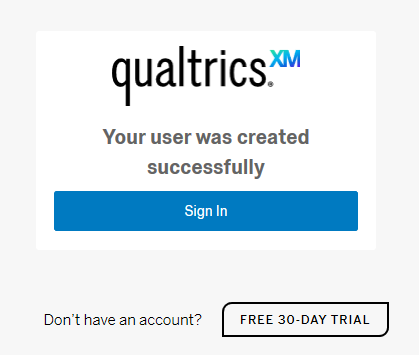 Qualtrics Your user was created successfully Sign In don't have an account? Free 30-Day TRIAL.