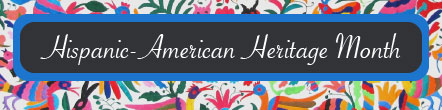 Celebrate Hispanice-American Heritage Month