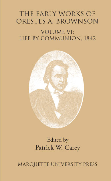 The Early Works Of Orestes A Brownson: Life By Communion, 1842 Orestes A. Brownson