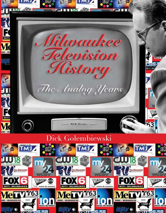 Milwaukee Television History: The Analog Years Dick Golembiewski