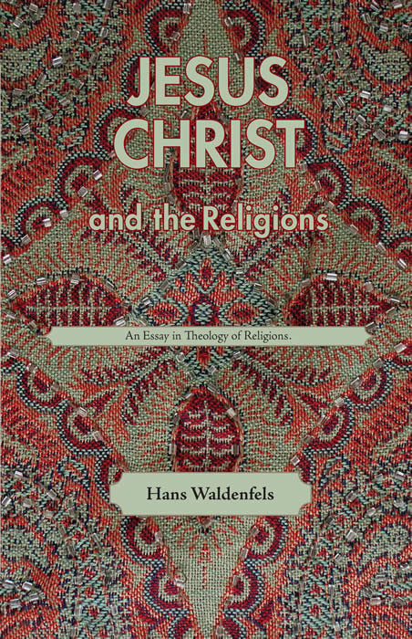 waldenfels university press university jesus christ and the religions an essay in theology of religions by hans waldenfels isbn 13 978 0 87462 739 8 isbn 10 0 87462 739 7 paper