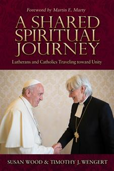 A Shared Spiritual Journey: Lutherans and Catholics Travel Toward Unity