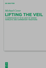Lifting the Veil: 2 Cor 3:7-18 in Light of Jewish Homiletic and Commentary Traditions