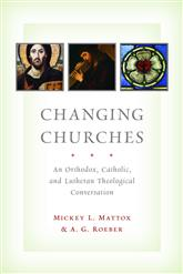 Changing Churches: An Orthodoc, Catholic, and Lutheran Theological Conversation